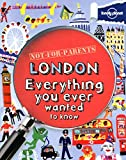 Not For Parents London: Everything You Ever Wanted to Know [Lingua Inglese]