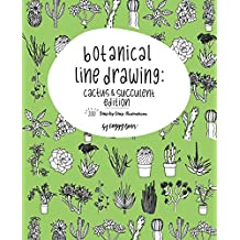 Botanical Line Drawing: Cactus & Succulent Edition: 200 Step-by-Step Illustrations: Volume 2