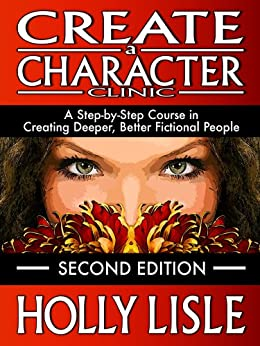Create A Character Clinic: A Step-By Step Course in Creating Deeper, Better Fictional People by [Lisle, Holly]