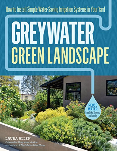 Greywater, Green Landscape: How to Install Simple Water-Saving Irrigation Systems in Your Yard (English Edition) (Reuse Books Llc)
