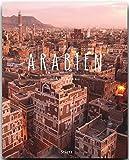 ARABIEN - Ein Premium***-Bildband in stabilem Schmuckschuber mit 224 Seiten und über 320 Abbildungen - STÜRTZ Verlag - Walter M. Weiss (Autor)