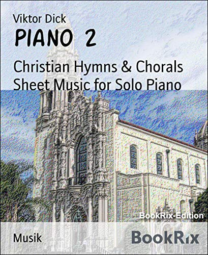 Piano 2: Christian Hymns & Chorals Sheet Music for Solo Piano (English Edition)