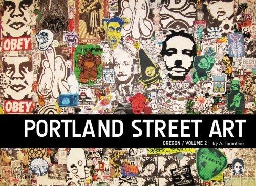 Portland Street Art Volume Two: A Visual Time Capsule Beyond Graffiti by A. Tarantino (2014-03-26) par A. Tarantino