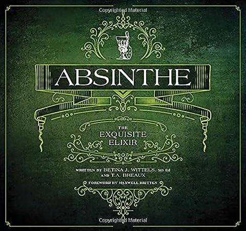 Absinthe: The Exquisite Elixir (Absinthe T)
