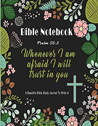 Bible Notebook : A Beautiful Bible Study Journal To Write In: Whenever I Am Afraid I Will Trust in You, Psalm 56:3, Large Prayer Journal 8.5 x 11,