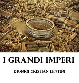 I Grandi Imperi di [Lentini, Dionigi Cristian]
