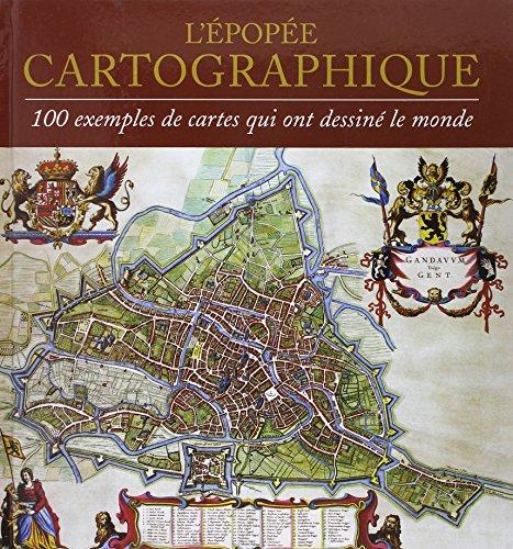 L'Epopée cartographique : 100 exemples de cartes qui ont dessiné le monde
