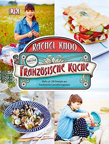 Meine französische Küche: Mehr als 100 Rezepte aus Frankreichs Genießerregionen -
