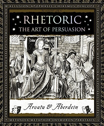 Rhetoric: The Art of Persuasion (Wooden Books) by Andrew Aberdein (2016-02-23)