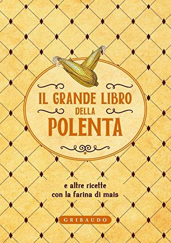 Il grande libro della polenta e altre ricette con la farina di mais