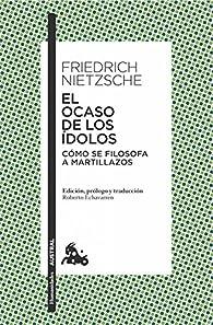 El ocaso de los ídolos: Cómo se filosofa a martillazos par Friedrich Nietzsche