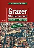 Grazer Straßennamen – Herkunft und Bedeutung: 4. ergänzte und verbesserte Auflage