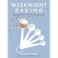 Weeknight Baking  Recipes to Fit Your Schedule