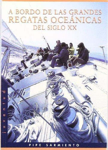 A bordo de las grandes regatas del siglo XX (EN TORNO AL MAR) por Pipe Sarmiento