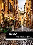 ROMA...Yo estuve allí! (EL MUNDO...Yo estuve allí! nº 1)