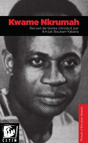 Kwame Nkrumah? Recueil de textes introduits par Amzat Boukari-Yabara
