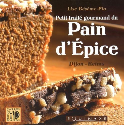 Petit traité gourmand du pain d'épices : Dijon-Reims