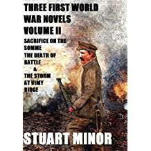 Three First World War Novels Volume II: Sacrifice on the Somme The Death of Battle & The Storm at Vimy Ridge