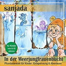In der Meerjungfrauenbucht: Phantasiereise für Kinder - Entspannung & Abenteuer (Sanjada)