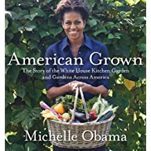 American Grown: The Story of the White House Kitchen Garden and Gardens Across America by Michelle Obama (2012-05-29)