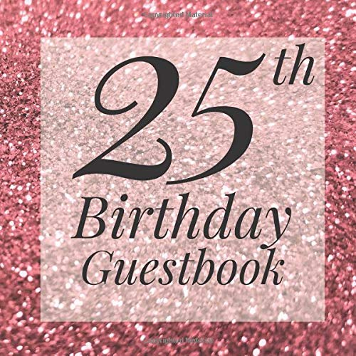 ook: Rose Gold Pink Glitter Sparkle Guest Book- Elegant 25 Birthday Wedding Anniversary Party Signing Message Book - Gift Log & ... Keepsake Present - Special Memories Ideas ()