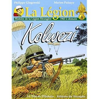 La Légion. : 4, Kolwezi : histoire de La Légion étrangère, 1963 à demain