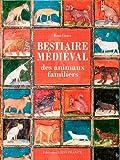 BESTIAIRE MEDIEVAL DES ANIMAUX FAMILIERS (broché)