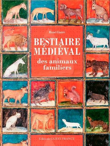 BESTIAIRE MEDIEVAL DES ANIMAUX FAMILIERS (broché) par CINTRE RENE