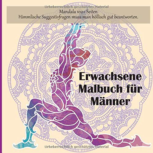 Erwachsene Malbuch für Männer Mandala 100+ Seiten - Himmlische Suggestivfragen muss man höllisch gut beantworten.