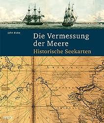 Die Vermessung der Meere: Historische Seekarten