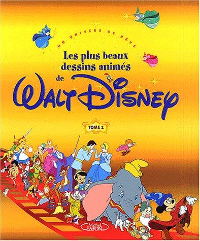 Les Plus Beaux Dessins animés de Walt Disney, tome 1 : Un univers de rêve par Disney Walt