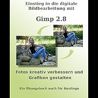 Einstieg in die digitale Bildbearbeitung mit Gimp 2.8 - Fotos kreativ verbessern und Grafiken gestalten - Ein Übungsbuch auch für Neulinge