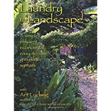 Laundry to Landscape: A Simple, Efficient, Economical, Easy-to-Use Greywater System by Art Ludwig (2010-08-02)