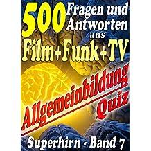 500 Fragen und Antworten aus Film Funk und Fernsehen - Reihe SUPERHIRN, Allgemeinbildung Band 7: Interessantes Quiz zu Kino Radio Fernsehen - Hauptdarsteller ... (Allgemeinwissen erweitern mit - SUPERHIRN)