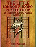 SUDOKU: LONDON SUDOKU: THE LITTLE BOOK OF LONDON SUDOKU PUZZLES BOOK!  25 COLORFUL PUZZLES OF RANDOM LEVELS VERY HARD TO EASY Logic and Brain Teasers Humor ... (THE LITTLE BOOK OF SUDOKU PUZZLES 4)
