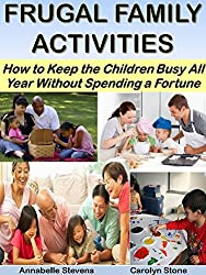 Frugal Family Activities: How to Keep the Children Busy All Year Without Spending a Fortune (More for Less Guides Book 13) (English Edition)