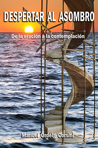 Despertar al asombro: De la oración a la contemplación por Manuel Ordeig Corsini