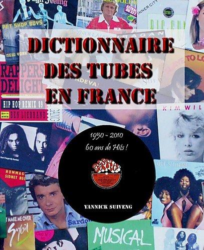 Dictionnaire des tubes en France : 60 ans de hits ! 1950-2010 par Yannick Suiveng