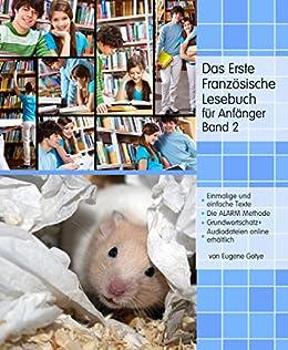 Das Erste Französische Lesebuch für Anfänger, Band 2: Stufe A2 Zweisprachig mit Französisch-deutscher Übersetzung (Gestufte Französische Lesebücher)