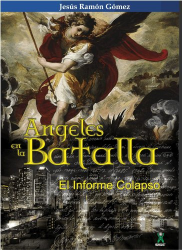 Ángeles en la Batalla - El Informe Colapso por Jesús Ramón Gómez