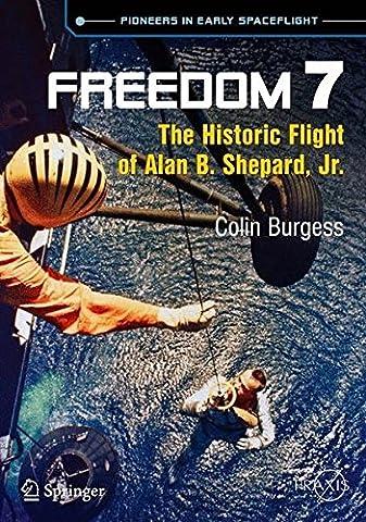 Freedom 7: The Historic Flight of Alan B. Shepard, Jr. (Springer Praxis Books)