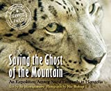 Saving the Ghost of the Mountain: An Expedition Among Snow Leopards in Mongolia (Scientists in the Field (Paperback))