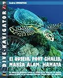 Dive-navigator EL QUSEIR, PORT GHALIB, MARSA ALAM, HAMATA: Die besten 61 Tauchplätze südlich von Safaga an der Südgrenze von Ägypten, gehören St. ... Beschreibungen und GPS-Positionen