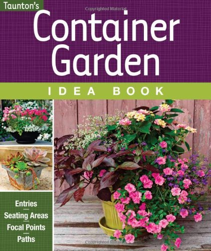 Container Garden Idea Book: Entries * Driveways * Pathways * Gardens (Taunton Home Idea Books) by Editors & Contributors of Fine Gardening (2012-01-17)
