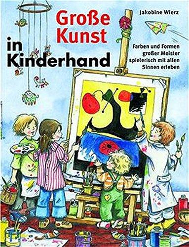 Große Kunst in Kinderhand: Farben und Formen großer Meister spielerisch mit allen Sinnen erleben (Praxisbücher für den pädagogischen Alltag) (Formen Kunst)