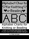 Alphabets for Knitting or Beading : a pair of charted alphabets to use in your own knit and bead designs