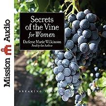 Secrets of the Vine for Women: Breaking Through to Abundance