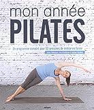 Mon année Pilates - Un programme complet pour 52 semaines de remise en forme
