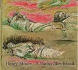 Henry Moore: A Shelter Sketchbook