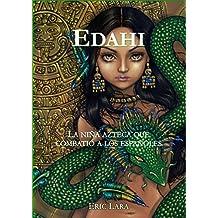 Edahi: La niña Azteca que combatió a los españoles